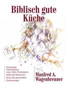 Manfred A. Wagenbrenner: Biblisch gute Küche