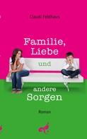 Claudi Feldhaus: Familie, Liebe und andere Sorgen ★★★★