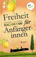 Daniel Oliver Bachmann: Freiheit für Anfängerinnen ★★