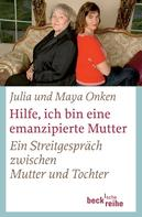 Julia Onken: Hilfe, ich bin eine emanzipierte Mutter ★★★★