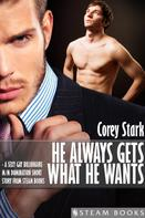 Corey Stark: He Always Gets What He Wants - A Sexy Gay Billionaire M/M Domination Short Story From Steam Books ★★★★