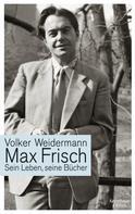 Volker Weidermann: Max Frisch ★★★★★