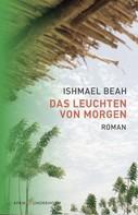 Ishmael Beah: Das Leuchten von Morgen