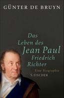 Günter de Bruyn: Das Leben des Jean Paul Friedrich Richter ★★★★