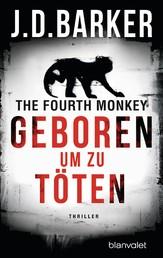 The Fourth Monkey - Geboren, um zu töten - Das Thriller-Debüt des Jahres