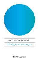 Heinrich Albertz: Wir dürfen nicht schweigen