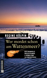 Wer mordet schon am Wattenmeer? - 11 Krimis und 125 Freizeittipps