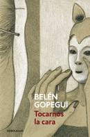 Belén Gopegui: Tocarnos la cara