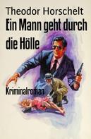 Theodor Horschelt: Ein Mann geht durch die Hölle