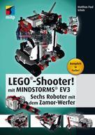 Matthias Paul Scholz: LEGO®-Shooter! mit MINDSTORMS® EV3