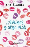 Ana Álvarez: Amigos y algo más (Serie Amigos 3)