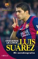 Luis Suárez: Cruzando la línea. Luis Suárez