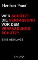 Heribert Prantl: Wer schützt die Verfassung vor dem Verfassungsschutz? ★★★