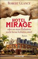 Robert Glancy: Hotel Mirage oder wo man Elefanten nicht beim Schlafen stört ★★★