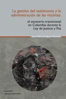 Juan Pablo Aranguren Romero: La gestión del testimonio y la administración de las victimas