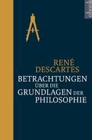 René Descartes: Betrachtungen über die Grundlagen der Philosophie