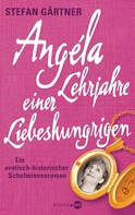Stefan Gärtner: Angéla - Lehrjahre einer Liebeshungrigen ★★★★