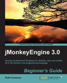 Ruth Kusterer: jMonkeyEngine 3.0 Beginner's Guide