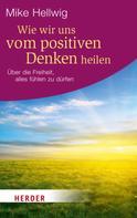 Mike Hellwig: Wie wir uns vom positiven Denken heilen ★★★★