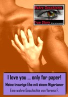 Verena F.: I love you….only for paper! - Meine traurige Ehe mit einem Nigerianer ★★★★