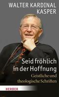 Walter Kasper: Seid fröhlich in der Hoffnung