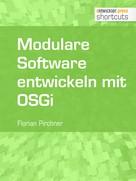 Florian Pirchner: Modulare Software entwickeln mit OSGi