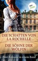 Tanja Kinkel: Die Schatten von La Rochelle & Die Söhne der Wölfin ★