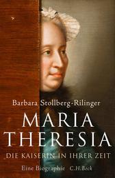 Maria Theresia - Die Kaiserin in ihrer Zeit