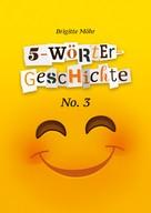 Brigitte Möhr: 5-Wörter-Geschichte No. 3