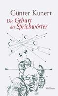 Günter Kunert: Die Geburt der Sprichwörter