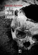 Daniel Arveras: Los cráneos de los conquistadores