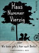 Christopher L. Ries: Haus Nummer Vierzig oder Wo bitte geht's hier nach Berlin?