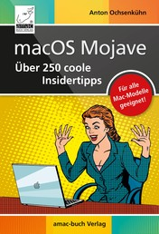 macOS Mojave – Über 250 coole Insidertipps - Aktuell für macOS Mojave