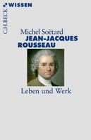 Michel Soëtard: Jean-Jacques Rousseau