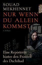 Nur wenn du allein kommst - Eine Reporterin hinter den Fronten des Dschihad