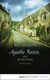 Agatha Raisin und der tote Friseur - Kriminalroman