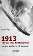 Florian Giese: 1913 - oder das Ende der Menschheit ★★★★