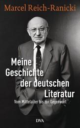 Meine Geschichte der deutschen Literatur - Vom Mittelalter bis zur Gegenwart