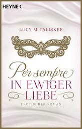 Per sempre - In ewiger Liebe - Erotischer Roman