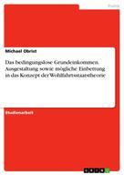 Michael Obrist: Das bedingungslose Grundeinkommen. Ausgestaltung sowie mögliche Einbettung in das Konzept der Wohlfahrtsstaatstheorie