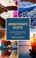 Mattis Lundqvist: Aromatherapie Rezepte