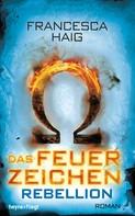 Francesca Haig: Das Feuerzeichen - Rebellion ★★★★