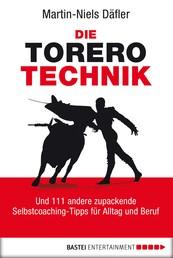 Die Torero-Technik - Und 111 andere zupackende Selbstcoaching-Tipps für Alltag und Beruf