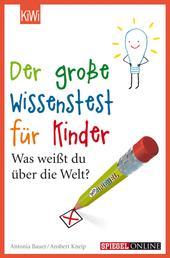 Der große Wissenstest für Kinder - Was weißt du über die Welt?