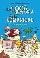 Josep Busquet: La prehistoria (La loca historia de la humanidad 1)