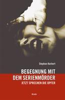Stephan Harbort: Begegnung mit dem Serienmörder