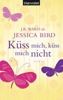 Jessica Bird: Küss mich, küss mich nicht ★★★★★