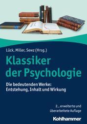 Klassiker der Psychologie - Die bedeutenden Werke: Entstehung, Inhalt und Wirkung