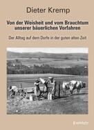 Dieter Kremp: Von der Weisheit und vom Brauchtum unserer bäuerlichen Vorfahren
