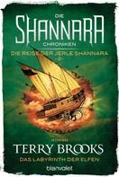 Terry Brooks: Die Shannara-Chroniken: Die Reise der Jerle Shannara 2 - Das Labyrinth der Elfen